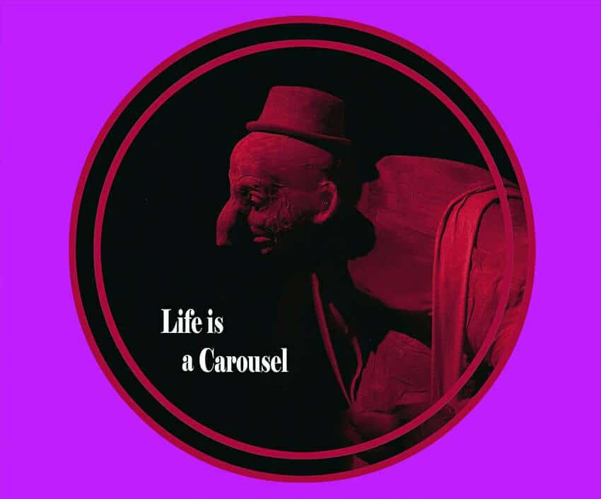 Life is a Carousel 2017